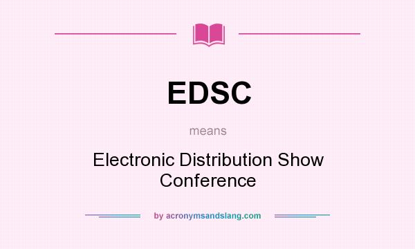 What does EDSC mean? It stands for Electronic Distribution Show Conference