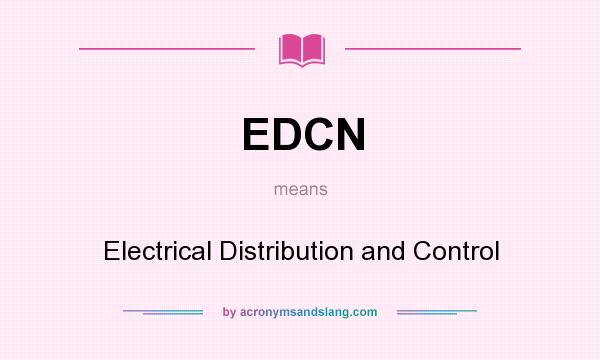What does EDCN mean? It stands for Electrical Distribution and Control