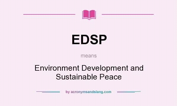 What does EDSP mean? It stands for Environment Development and Sustainable Peace