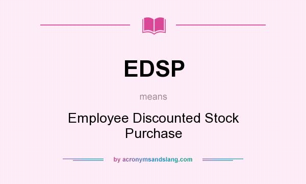 What does EDSP mean? It stands for Employee Discounted Stock Purchase