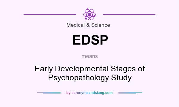 What does EDSP mean? It stands for Early Developmental Stages of Psychopathology Study