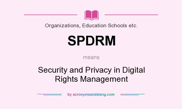 What does SPDRM mean? It stands for Security and Privacy in Digital Rights Management