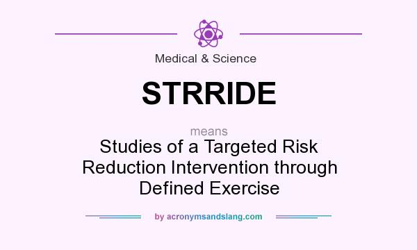 What does STRRIDE mean? It stands for Studies of a Targeted Risk Reduction Intervention through Defined Exercise