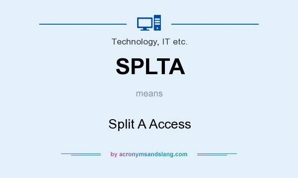 What does SPLTA mean? It stands for Split A Access
