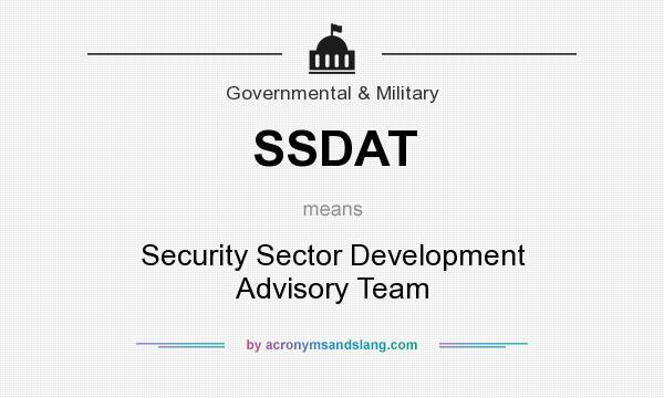 What does SSDAT mean? It stands for Security Sector Development Advisory Team
