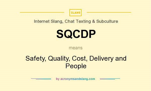 What does SQCDP mean? It stands for Safety, Quality, Cost, Delivery and People