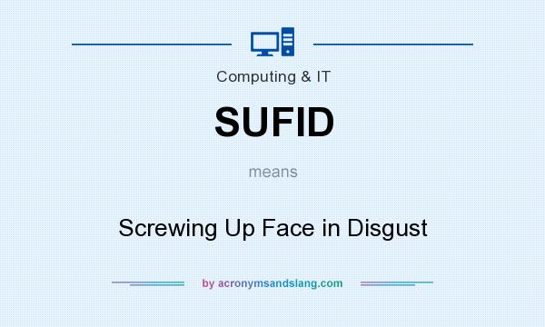 What does SUFID mean? It stands for Screwing Up Face in Disgust