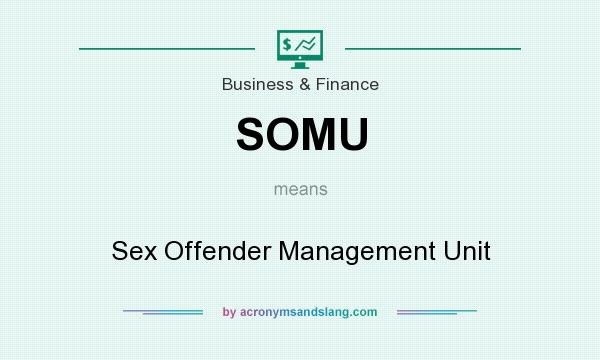 What does SOMU mean? It stands for Sex Offender Management Unit