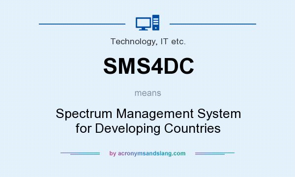 What does SMS4DC mean? It stands for Spectrum Management System for Developing Countries