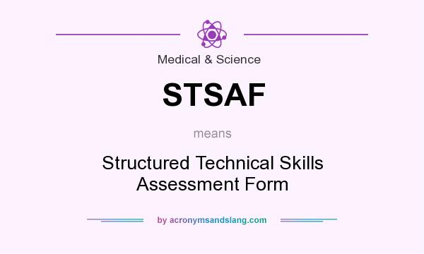 What does STSAF mean? It stands for Structured Technical Skills Assessment Form