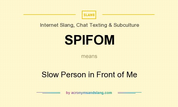 What does SPIFOM mean? It stands for Slow Person in Front of Me