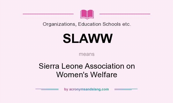 What does SLAWW mean? It stands for Sierra Leone Association on Women`s Welfare