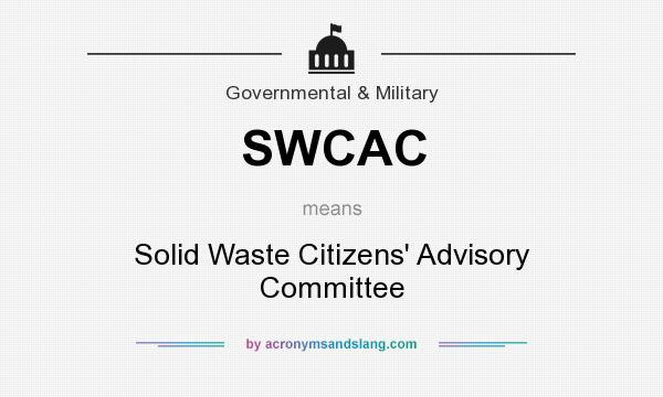 What does SWCAC mean? It stands for Solid Waste Citizens` Advisory Committee