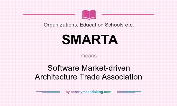 What does SMARTA mean? It stands for Software Market-driven Architecture Trade Association