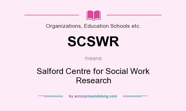 What does SCSWR mean? It stands for Salford Centre for Social Work Research