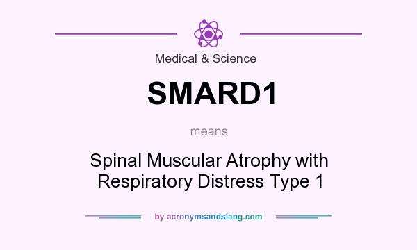 What does SMARD1 mean? It stands for Spinal Muscular Atrophy with Respiratory Distress Type 1