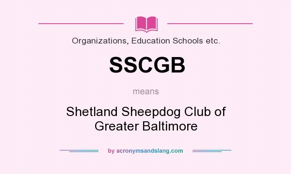 What does SSCGB mean? It stands for Shetland Sheepdog Club of Greater Baltimore
