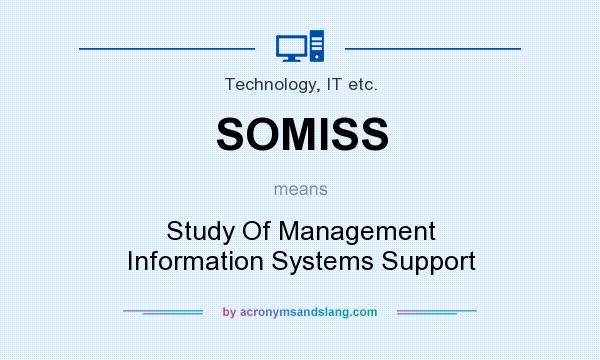 What does SOMISS mean? It stands for Study Of Management Information Systems Support