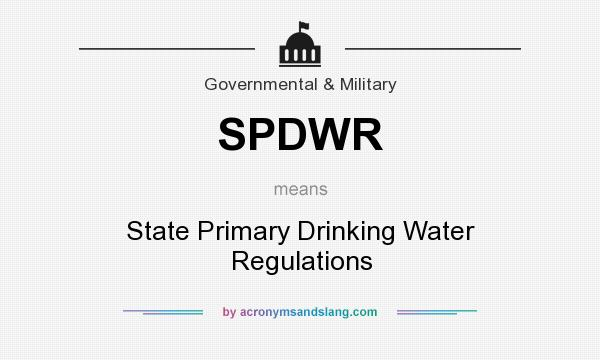 What does SPDWR mean? It stands for State Primary Drinking Water Regulations
