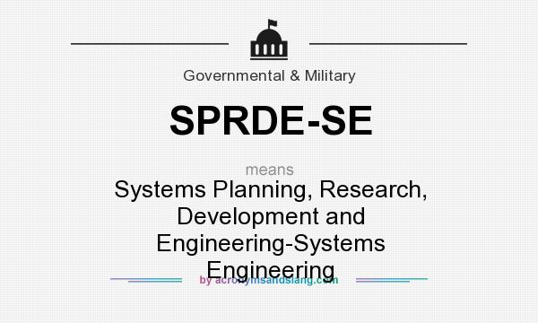 What does SPRDE-SE mean? It stands for Systems Planning, Research, Development and Engineering-Systems Engineering