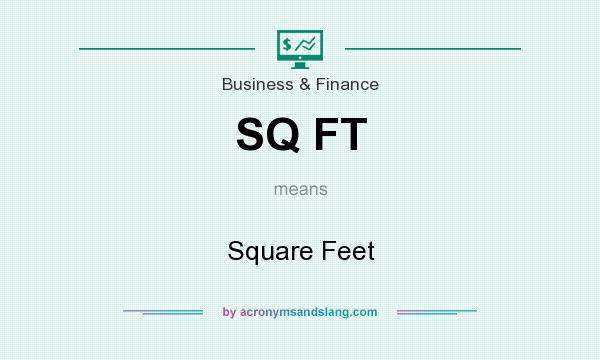 What does SQ FT mean? It stands for Square Feet