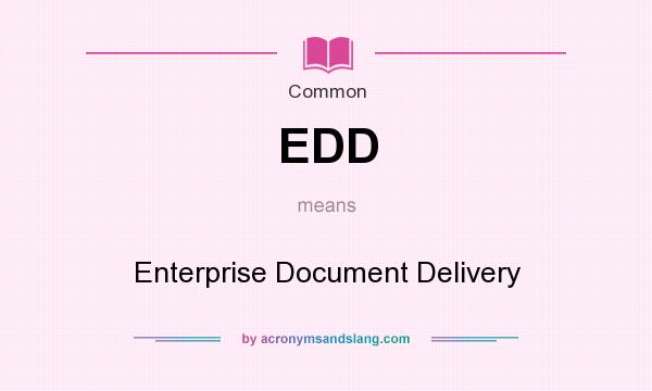 What does EDD mean? It stands for Enterprise Document Delivery