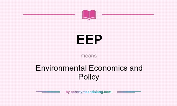 What does EEP mean? It stands for Environmental Economics and Policy