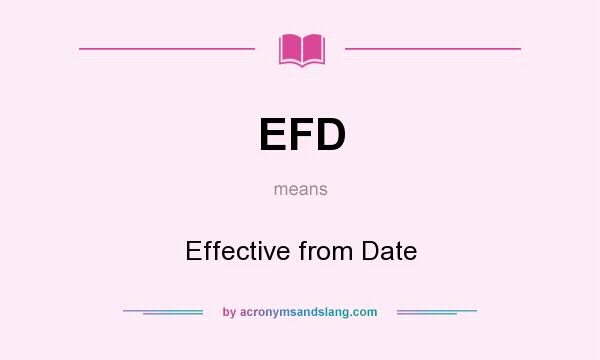 What does EFD mean? It stands for Effective from Date