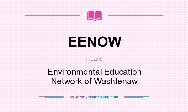 What does EENOW mean? It stands for Environmental Education Network of Washtenaw