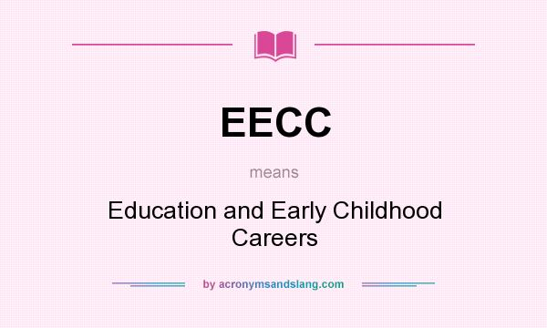 What does EECC mean? It stands for Education and Early Childhood Careers