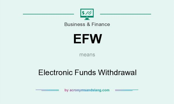 What does EFW mean? It stands for Electronic Funds Withdrawal