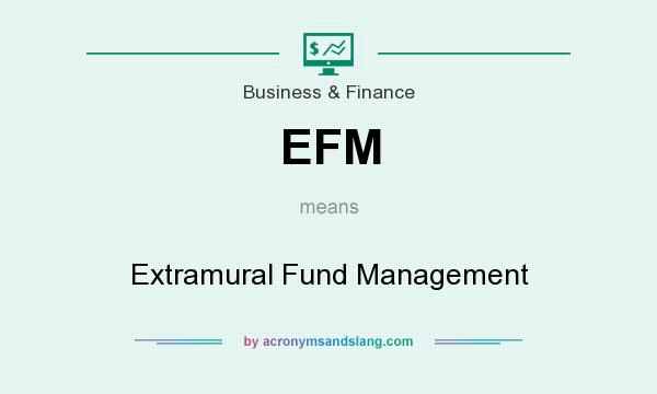 What does EFM mean? It stands for Extramural Fund Management