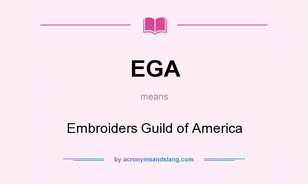 What does EGA mean? It stands for Embroiders Guild of America