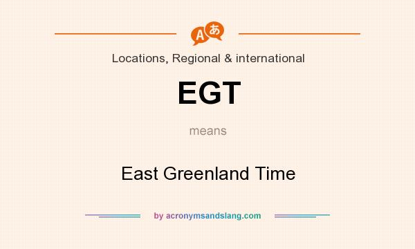 What does EGT mean? It stands for East Greenland Time