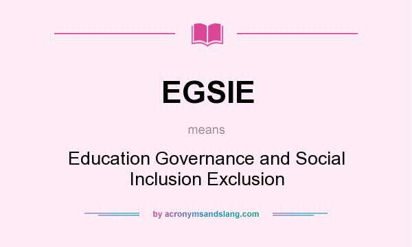 What does EGSIE mean? It stands for Education Governance and Social Inclusion Exclusion