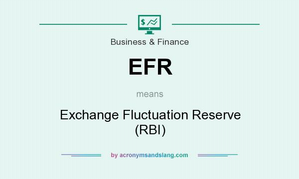 What does EFR mean? It stands for Exchange Fluctuation Reserve (RBI)