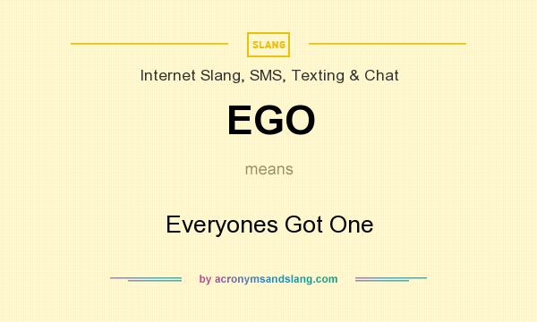 What does EGO mean? It stands for Everyones Got One