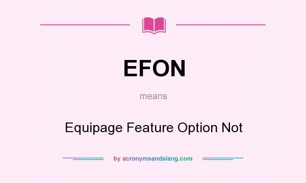 What does EFON mean? It stands for Equipage Feature Option Not