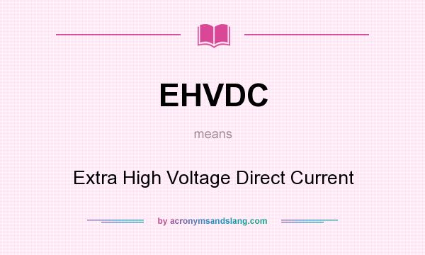 What does EHVDC mean? It stands for Extra High Voltage Direct Current