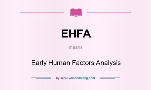 What does EHFA mean? It stands for Early Human Factors Analysis
