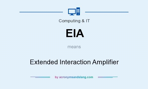What does EIA mean? It stands for Extended Interaction Amplifier