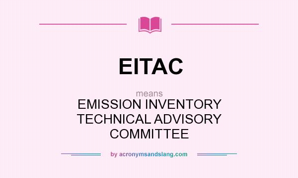 What does EITAC mean? It stands for EMISSION INVENTORY TECHNICAL ADVISORY COMMITTEE