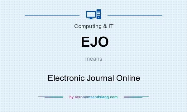 What does EJO mean? It stands for Electronic Journal Online
