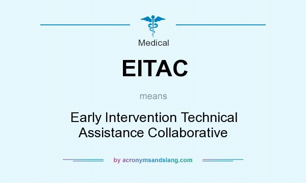 What does EITAC mean? It stands for Early Intervention Technical Assistance Collaborative