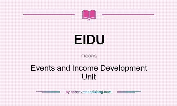 What does EIDU mean? It stands for Events and Income Development Unit