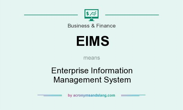 What does EIMS mean? It stands for Enterprise Information Management System