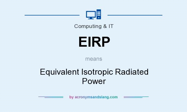 What does EIRP mean? It stands for Equivalent Isotropic Radiated Power