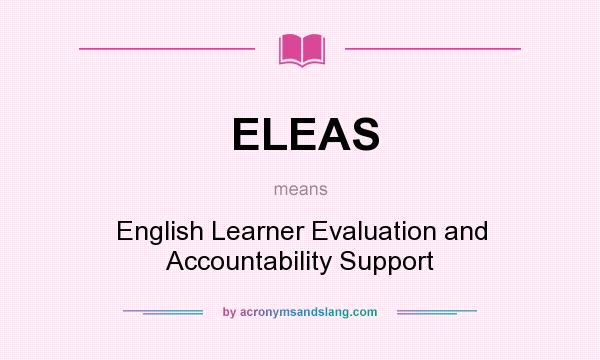 What does ELEAS mean? It stands for English Learner Evaluation and Accountability Support
