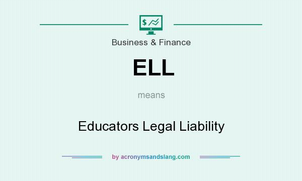 What does ELL mean? It stands for Educators Legal Liability
