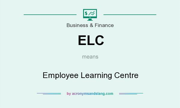 What does ELC mean? It stands for Employee Learning Centre